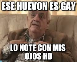 Ese Huevon Es Gay - Abuelo Hd meme on Memegen via Relatably.com