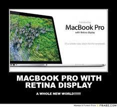 MACBOOK PRO WITH RETINA DISPLAY... - Meme Generator Posterizer via Relatably.com