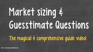market sizing guesstimate questions consulting case interview market sizing guesstimate questions consulting case interview prep