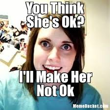 You Think She's Ok? - Create Your Own Meme via Relatably.com
