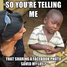 So You're Telling Me That Sharing A Facebook Photo Saved My Life ... via Relatably.com