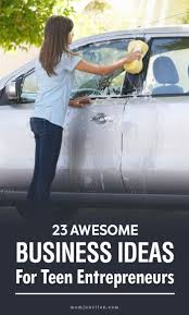 best ideas about teen entrepreneurs entrepreneur 23 awesome business ideas for teen entrepreneurs