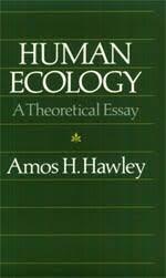 human ecology  a theoretical essay  hawleyhuman ecology
