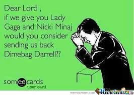 Dear God, Send Us Back Dimebag Darrell by rattlecage - Meme Center via Relatably.com