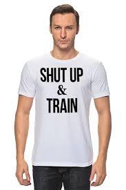 """Футболка классическая """"<b>Shut Up</b> & Train – Заткнись и тренируйся"""""""