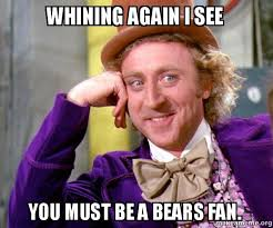 whining again I see You must be a bears fan. - Willy Wonka Sarcasm ... via Relatably.com