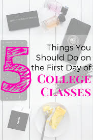 things you should do on the first day of college classes 5 things you should do on the first day of college classes newly graduated high