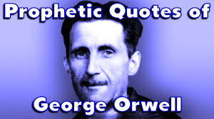 prophetic quotes of george orwell a pictorial essay relating to prophetic quotes of george orwell a pictorial essay relating to current day