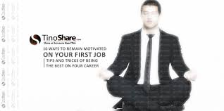 first day to job archives tinoshare 10 ways to remain motivated on your first job tips