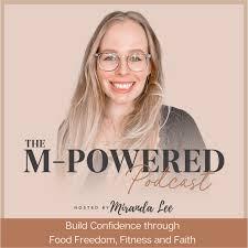 The M-POWERED Podcast: Food freedom, nutrition basics, women empowerment, healthy habits, fitness hacks, Christian women, mental health