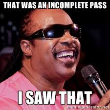 that was an incomplete pass I saw that - stevie wonder | Meme ... via Relatably.com