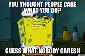 tumblr spongebob | you thought people care what you do? Guess what ... via Relatably.com
