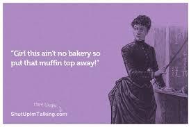 Muffin Tops!   Shut Up I'm Talking via Relatably.com