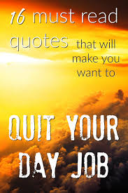 quotes that will make you want to quit your job 16 must quotes that will make you want to quit your job