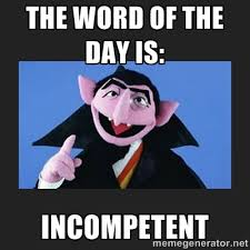 The Word of the Day is: Incompetent - The Count from Sesame Street ... via Relatably.com