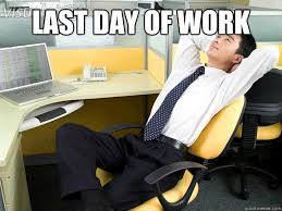 Last day of work - Office Thoughts - quickmeme via Relatably.com