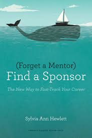 forget a mentor a sponsor getting the right person in your forget a mentor a sponsor getting the right person in your corner com