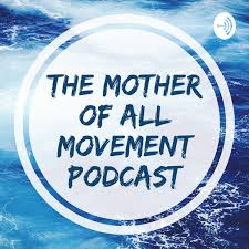 The Mother of All Movement Podcast