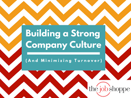 the job shoppe building a strong company culture and minimizing 23 jul building a strong company culture and minimizing turnover