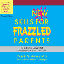 new skills for frazzled parents revised edition the instruction new skills for frazzled parents revised edition the instruction manual that should have come your child daniel g amen 9781482999327 amazon com