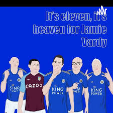 It's eleven, It's heaven for Jamie Vardy- A Leicester City Podcast