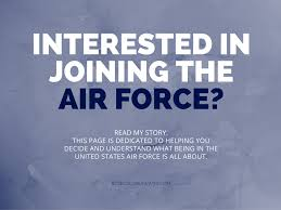interested in joining the air force rose colored water when i decided to enlist in the air force i headed straight to the internet i wanted to every first hand experience i could especially for