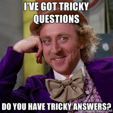I've got tricky questions do you have tricky answers? - willywonka ... via Relatably.com