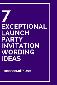 17 best ideas about launch party grand opening 7 exceptional launch party invitation wording ideas
