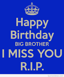 happy-birthday-big-brother-i-miss-you-rip.png via Relatably.com