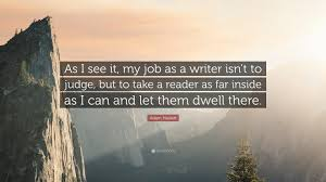 adam haslett quote as i see it my job as a writer isn t to adam haslett quote as i see it my job as a writer isn