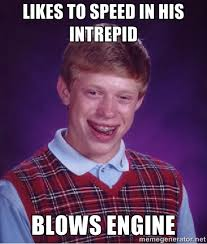 Likes to speed in his Intrepid Blows Engine - Bad luck Brian meme ... via Relatably.com