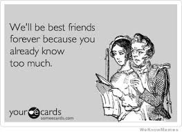 Well Be Best Friends Forever Because You Already Know Too Much ... via Relatably.com