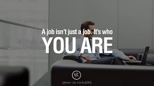 quotes on office job occupation working environment and career a job isn t just a job it s who you are