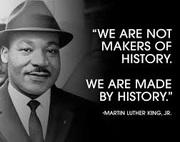 We are not makers of history we ate made by history ...