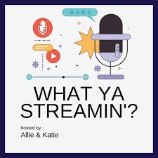 What Ya Streamin'?