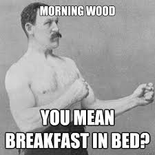 When my gf jokes about my morning wood. : AdviceAnimals via Relatably.com