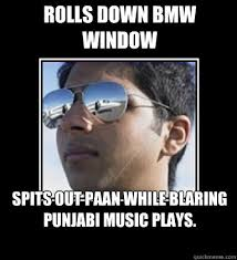 Rolls down BMW window spits out paan while blaring punjabi music ... via Relatably.com