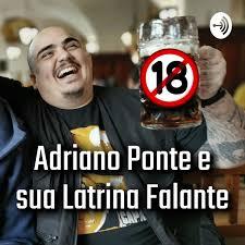 Latrina Falante | Adriano Ponte