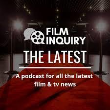 Film Inquiry's The Latest