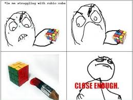 Close Enough Rubiks Cube Meme 7478 620x466 - uMad.com via Relatably.com