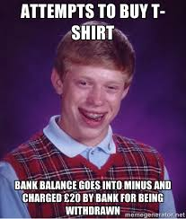 Attempts to buy t-shirt bank balance goes into minus and charged ... via Relatably.com