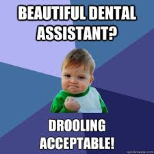 Beautiful dental assistant? Drooling acceptable! - Success Kid ... via Relatably.com
