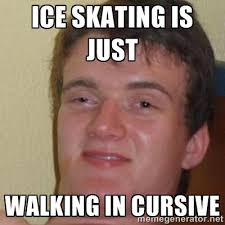 Ice skating is just Walking in cursive - really high guy | Meme ... via Relatably.com