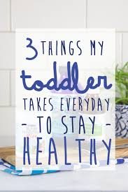 3 Things My Toddler Takes Everyday to Stay Healthy - Baby Foode