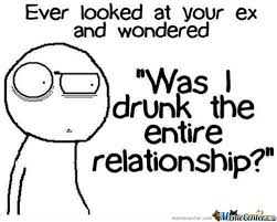 Was I Drunk The Entire Relationship Memes. Best Collection of ... via Relatably.com