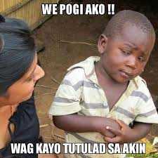 WE POGI AKO !! WAG KAYO TUTULAD SA AKIN - Skeptical Third World Kid | Make a Meme - WE-POGI-AKO