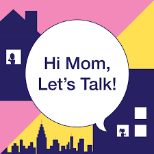 Hi Mom, Let's Talk!