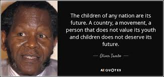 Oliver Tambo quote: The children of any nation are its future. A ...