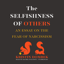hear the selfishness of others audiobook by kristin dombek for extended audio sample the selfishness of others an essay on the fear of narcissism audiobook by kristin