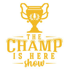 The Champ Is Here Show
